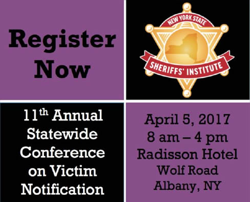 Registration is now open for the NYS Sheriffs' Association Institute's 11th Annual Statewide Conference on Victim Notification. The $55 registration fee includes a continental breakfast, coffee breaks, and a networking luncheon.
